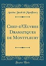 Chef-d'Oeuvres Dramatiques de Montfleury (Classic Reprint) (French Edition)