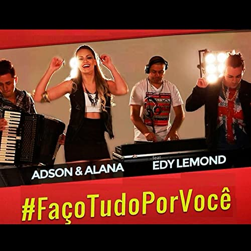 Faco Tudo Por Voce Single By Adson Alana Edy Lemond