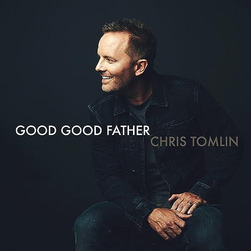 chris tomlin, good good father