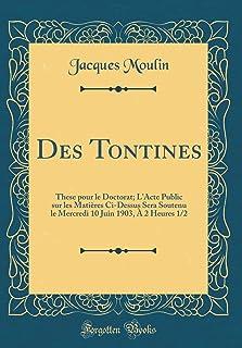 Des Tontines: These Pour Le Doctorat; l'Acte Public Sur Les Matières CI-Dessus Sera Soutenu Le Mercredi 10 Juin 1903, À 2 Heures 1/2 (Classic Reprint)