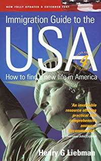 The Immigration Guide To The USA 4th Edition: How to Find a New Life in America