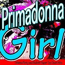 Primadonna Girl [Explicit] (I Wanna Party and Bullshit Super Top Chart Hits)