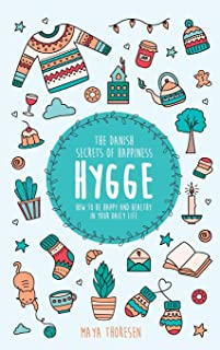 Hygge: The Danish Secrets of Happiness: How to be Happy and Healthy in Your Daily Life
