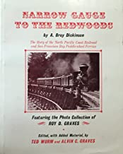 Narrow Gauge to the Redwoods: The Story of the North Pacific Coast-Railroad and San Francisco Bay Paddle Wheel Ferries