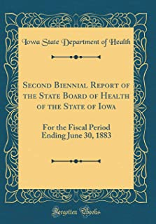 Second Biennial Report of the State Board of Health of the State of Iowa: For the Fiscal Period Ending June 30, 1883 (Clas...