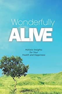 Wonderfully Alive: Holistic Insights for Your Health and Happiness