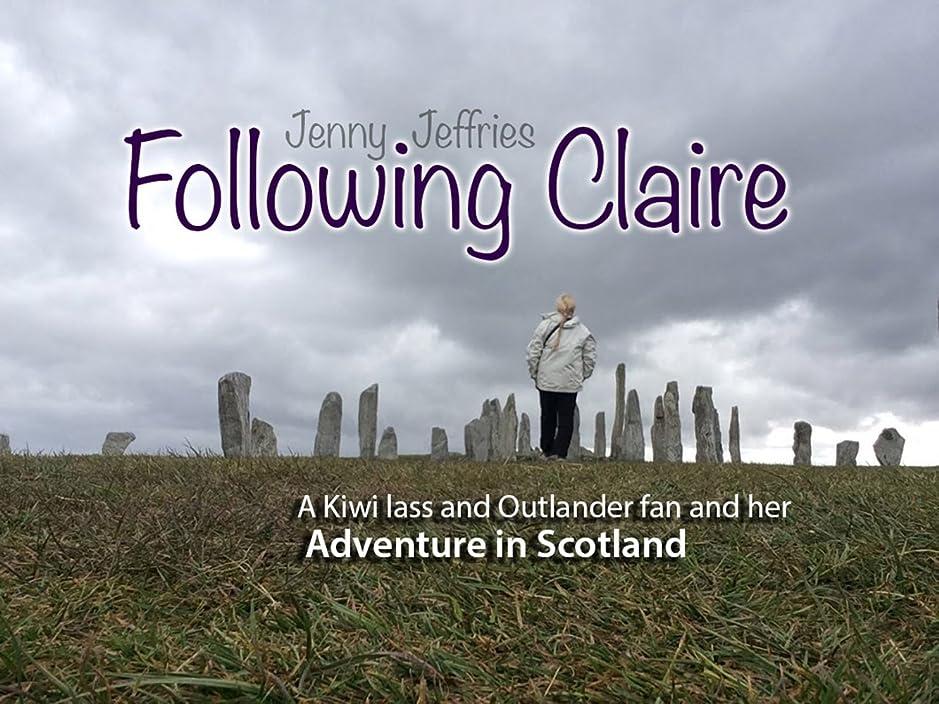 天国ラリーアンソロジーFollowing Claire: A Kiwi Lass and Outlander Fan and her Adventure in Scotland (English Edition)