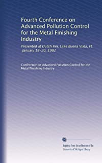 Fourth Conference on Advanced Pollution Control for the Metal Finishing Industry: Presented at Dutch Inn, Lake Buena Vista, FL, January 18-20, 1982