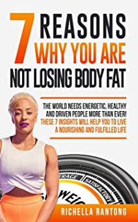 7 Reasons Why You Are Not Losing Body Fat: The World Needs Energetic, Healthy and Driven People More Than Ever! These 7 In...