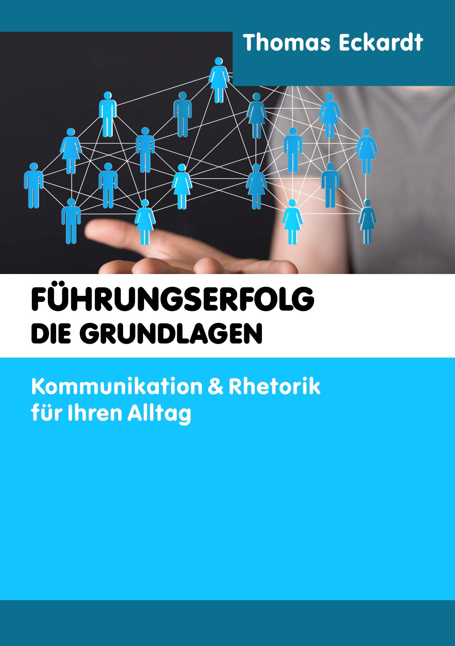 FÜHRUNGSERFOLG DIE GRUNDLAGEN: Kommunikation & Rhetorik für Ihren Alltag (German Edition)