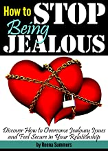 How to Stop Being Jealous: Discover How to Overcome Jealousy Issues and Feel Secure in Your Relationship (English Edition)