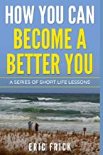 How You Can Become a Better You: A Series of Short Life Lessons