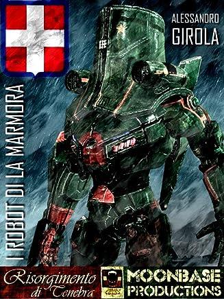 I Robot di La Marmora (I Robot di La Marmora - Saga Vol. 1)
