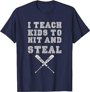 I Teach Kids to Hit and Steal - Baseball Coach Gift T-Shirt