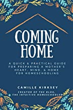 Coming Home: A Quick & Practical Guide for Preparing a Mother's Heart, Mind, & Home for Homeschooling