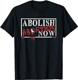Abolish Abortion NOW Pro Life Christian Shirt