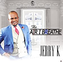 the air i breathe jerry k