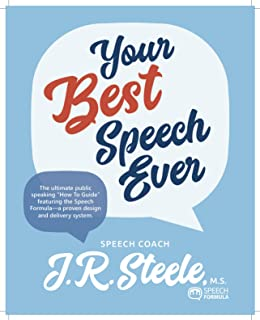"""Your Best Speech Ever: The ultimate public speaking """"How To Guide"""" featuring the Speech Formula a proven design and delivery system."""