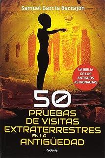 50 pruebas de visitas extraterrestres en la antigüedad: La biblia de los antiguos astronautas: 20 (Historia Oculta)