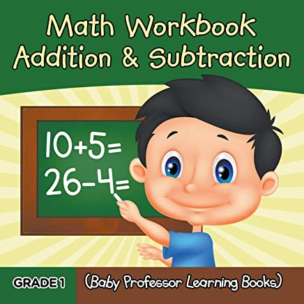 Grade 1 Math Workbook: Addition & Subtraction (Baby Professor Learning Books)