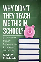 Why Didn't They Teach Me This in School?: 99 Personal Money Management Principles to Live By Book PDF