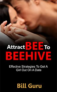 Dating: Attract BEE To BEEHIVE, Men Guide And Advice To Online Dating To Attract Women You Want: Effective Strategies To Get A Girl Out On A Date With ... Women, Book, Men, Dating Game, Love, Tips)