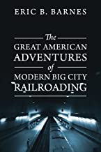 The Great American Adventures of Modern Big City Railroading: A Theatrical Thrill Ride of a Lifetime!