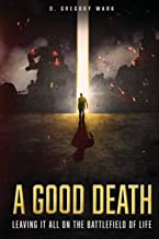 A Good Death: Leaving It All On The Battlefield Of Life