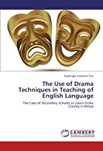 The Use of Drama Techniques in Teaching of English Language: The Case of Secondary Schools in Uasin-Gishu County in Kenya