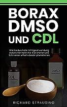 Borax, DMSO und CDL: Wie Sie durch die richtige Anwendung natürlicher Heilmittel Krankheiten und Schmerzen effektiv bekämpfen können (German Edition)