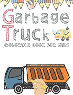 Garbage Truck Coloring Book for Kids: Who Love Trucks Activity Books for Toddlers Preschoolers Boys Grls 3-5 ages (Fun Tra...