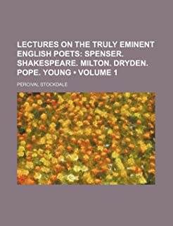 Lectures on the Truly Eminent English Poets (Volume 1); Spenser. Shakespeare. Milton. Dryden. Pope. Young