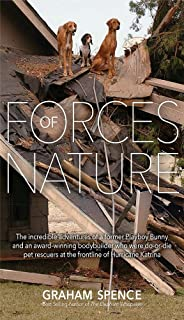 Forces of Nature: The incredible and courageous story of two pet rescuers after the devastation of Hurricane Katrina. By Graham Spence, Joanne Greene and Penny Koncz