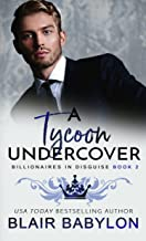 A Tycoon Undercover: A Royal Billionaire Romance (Billionaires in Disguise: Rae Book 2)