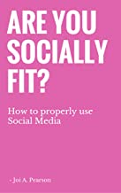 Are you Socially Fit?: How to properly use Social Media