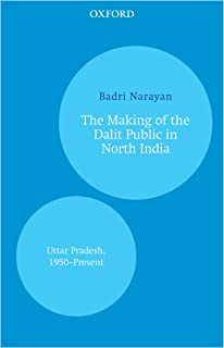 The Making of the Dalit Public in North India: Uttar Pradesh, 1950–Present