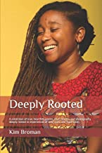 Deeply Rooted: A collection of true, heartfelt poems, short stories, and photography deeply rooted in experiences of love,...