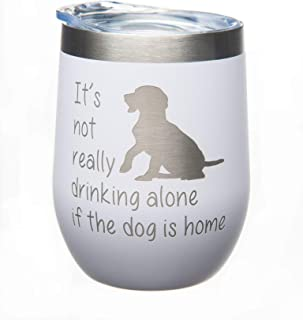 C M It's not Really Drinking Alone if the Dog is Home Stemless Wine Glass-12oz. - Stainless steel Double insulated Travel Tumbler with Lid-White Powder Coated-Laser Engraved-Dog Lover (white dog)