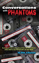 Conversations with Phantoms: Exclusive Interviews About the 1978 TV Movie, Kiss Meets the Phantom of the Park (hardback)