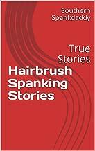 Hairbrush Spanking Stories: True Stories