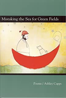 Mistaking the Seas for Green Fields: Poems