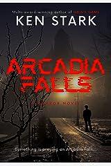 Arcadia Falls: A Horror Novel Kindle Edition