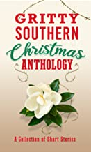 Gritty Southern Christmas Anthology : A Collection of Short Stories