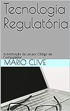 Tecnologia Regulatória: Substituição da Lei por Código de Computador