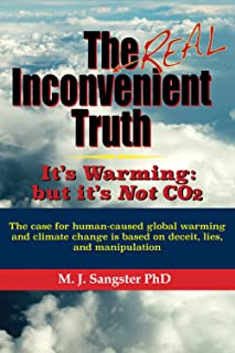 The Real Inconvenient Truth: It's Warming: but it's Not CO2: The case for human-caused global warming and climate change i...