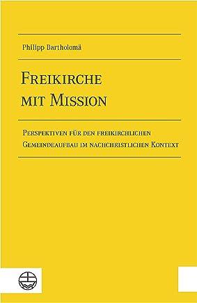 Freikirche mit Mission: Perspektiven für den freikirchlichen Gemeindeaufbau im nachchristlichen Kontext (German Edition)