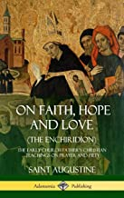 On Faith, Hope and Love (the Enchiridion): The Early Church Father's Christian Teachings on Prayer and Piety (Hardcover)