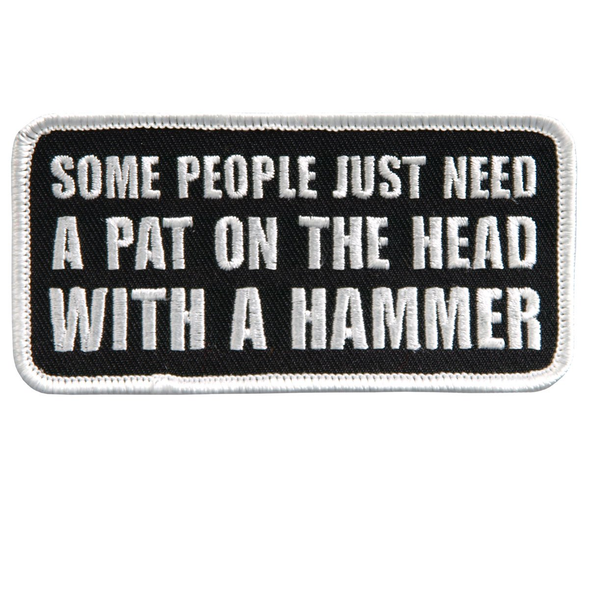 Hot Leathers, SOME PEOPLE JUST NEED A PAT IN THE HEAD WITH A HAMMER, Iron-On / Saw-On Rayon PATCH - 4