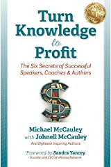 Turn Knowledge to Profit: The Six Secrets of Successful Speakers, Coaches and Authors Kindle Edition