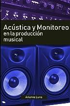 Acústica y Monitoreo en la Producción Musical (Spanish Edition)